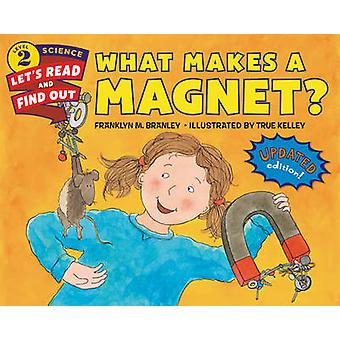 What Makes a Magnet by Franklyn M. Branley & True Kelley