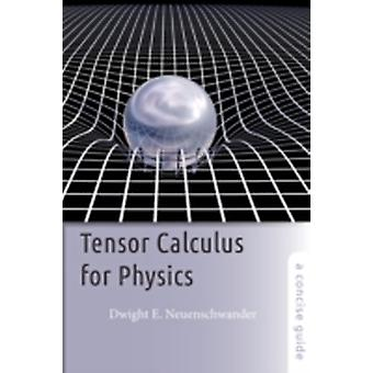 Tensor Calculus for Physics A Concise Guide by Neuenschwander & Dwight E.