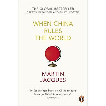 When China Rules The World: The End of the Western World and the Birth of a New Global Order (Paperback) by Jacques Martin