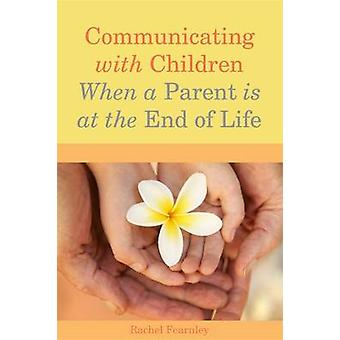 Communicating with Children When a Parent is at the End of Life by Rachel Fearnley