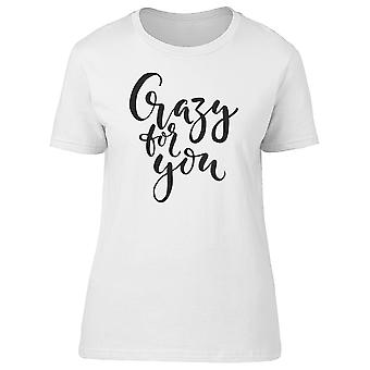 Crazy For You, Cool Quote Tee Women's -Image by Shutterstock