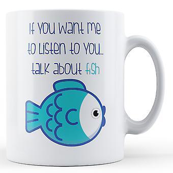 Wenn Sie mich hören wollen... Sprechen Sie über Fisch - bedruckte Becher