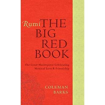 Rumi - The Big Red Book - The Great Masterpiece Celebrating Mystical Lo