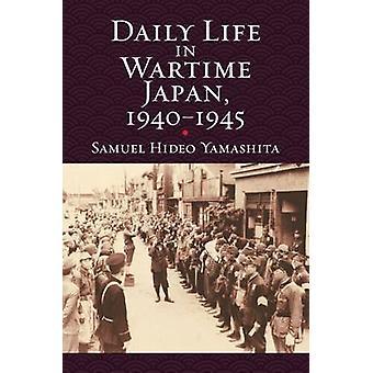 Daily Life in Wartime Japan - 1940 - 1945 by Samuel Hideo Yamashita -