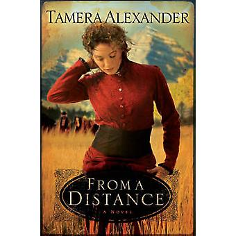 From a Distance by Tamera Alexander - 9780764203893 Book