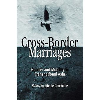 Cross-Border Marriages - Gender and Mobility in Transnational Asia by