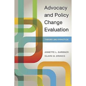 Advocacy and Policy Change Evaluation - Theory and Practice by Annette