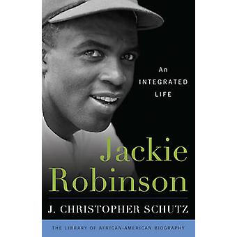 Jackie Robinson - An Integrated Life by Christopher J. Schutz - 978144