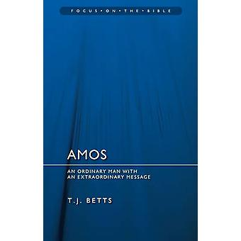 Amos - an Ordinary Man with an Extraordinary Message by T J Betts - 97