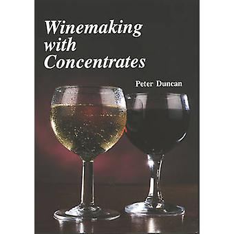 Winemaking with Concentrates by Peter Duncan - 9781854861184 Book