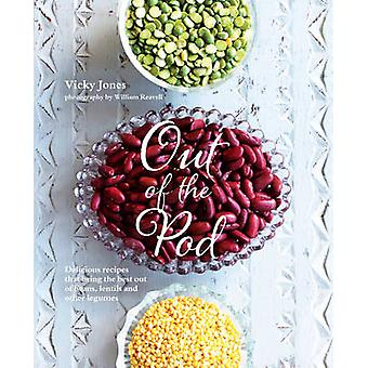 Out of the Pod - Delicious Recipes That Bring the Best Out of Beans -