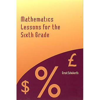 Mathematics Lessons for the Sixth Grade by Ernst Schuberth - Thomas F