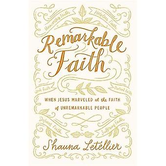 Remarkable Faith - When Jesus Marveled at the Faith of Unremarkable Pe
