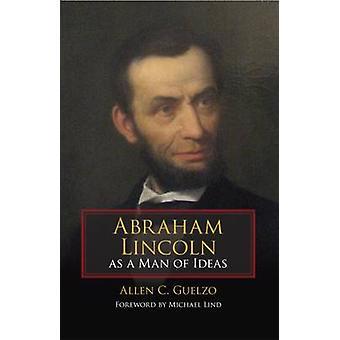 Abraham Lincoln als ein Mann von Ideen durch Allen C. Guelzo - Michael Lind-