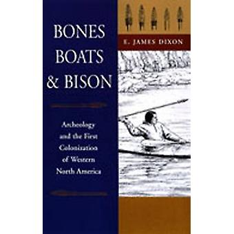 Bones - Boats and Bison - Archaeology and the First Colonization of No