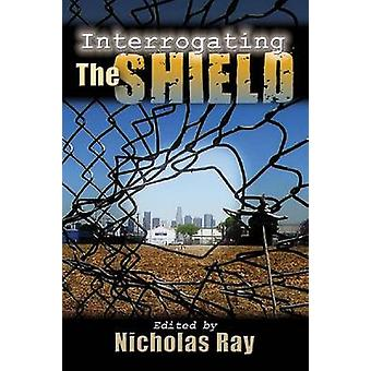 Interrogating  -the Shield - by Nicholas Ray - 9780815633082 Book