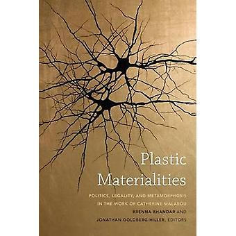 Plastic Materialities - Politics - Legality - and Metamorphosis in the