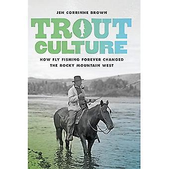 Öring kultur: Hur flugfiske för alltid förändrats i Rocky Mountain West - Emil och Kathleen sjukt serie i västerländsk historia och biografi (Häftad)