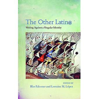 The Other Latin@: Writing Against a Singular Identity (Camino del Sol: A Latina and Latino Literary)