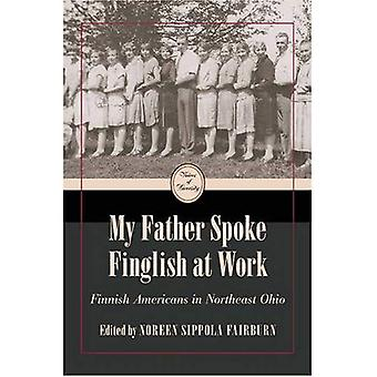 My Father Spoke Finglish at Work: Finnish Americans in Northeast Ohio