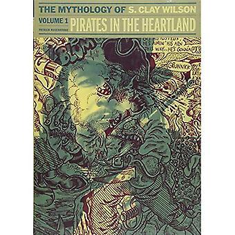 Pirates in the Heartland: la mythologie de S. Clay Wilson Vol. 1