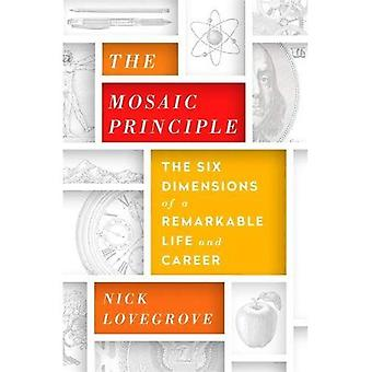 The Mosaic Principle: The Six Dimensions of a Remarkable Life and Career
