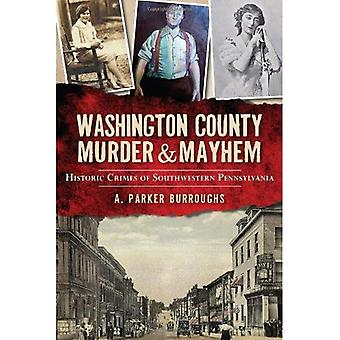 Washington County Murder & Mayhem: Historic Crimes of Southwestern Pennsylvania