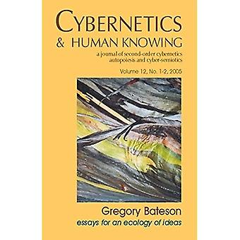 Gregory Bateson: Essays for an Ecology of Ideas (Cybernetics & Human Knowing: A Journal of Second-Order Cybernetics Auto Poiesis and Cyber-Semiotics)