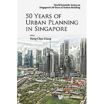 50 Years of Urban Planning� in Singapore (World Scientific Series on Singapore's 50 Years of Nation-Building)