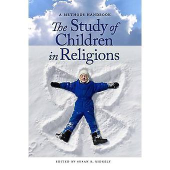 Die Studie von Kindern in Religionen A Methoden Handbuch von Ridgely & Susan B.