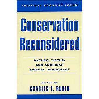 Conservation Reconsidered - Nature - Virtue - and American Liberal Dem