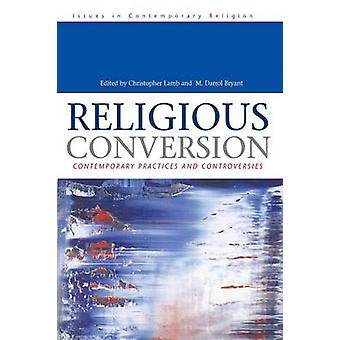 Religious Conversion Contemporary Practices and Controversies by Bryant & Darroll M.