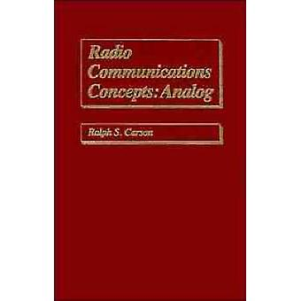 Radio Communications Concepts Analog by Carson & Ralph S.