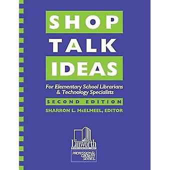 Shop Talk Ideas For Elementary School Librarians  Technology Specialists by McElmeel & Sharron L.