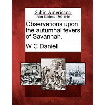 Observations upon the autumnal fevers of Savannah. by Daniell & W C