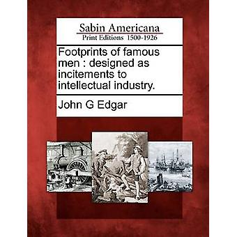 Footprints of famous men  designed as incitements to intellectual industry. by Edgar & John G