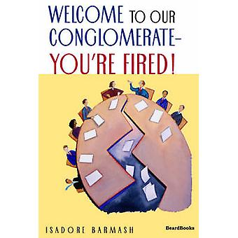 Welcome to Our ConglomerateYoure Fired by Barmash & Isadore