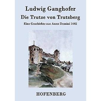 Die Trutze von Trutzberg by Ludwig Ganghofer