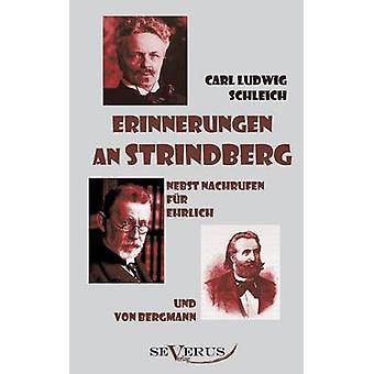 Erinnerungen an Strindberg Nebst Nachrufen Fur Ehrlich Und Von Bergmann by Schleich & Carl Ludwig