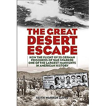 The Great Desert Escape: How the Flight of 25 German Prisoners of War Sparked One of the Largest� Manhunts in American History
