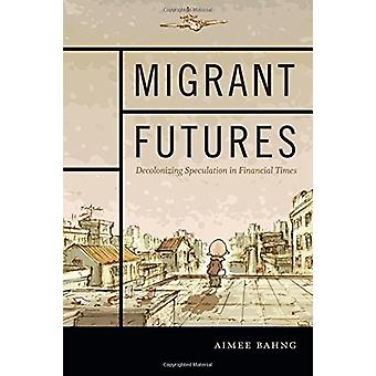 Migrerande Futures - Decolonizing spekulation i Financial Times av Aimee