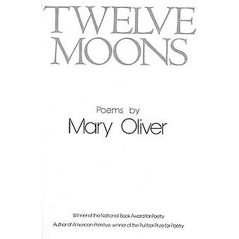 Twelve Moons by Mary Oliver - Mary Cliver - 9780316650007 Book