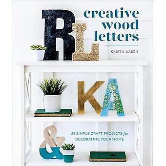 Creative Wood Letters - 35 Simple Craft Projects for Decorating Your H