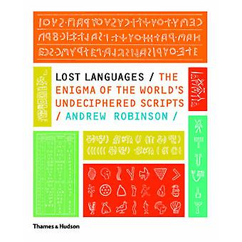 Lost Languages - The Enigma of the World's Undeciphered Scripts by And