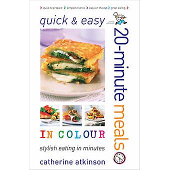 Quick and Easy 20-minute Meals in Colour by Catherine Atkinson - 9780