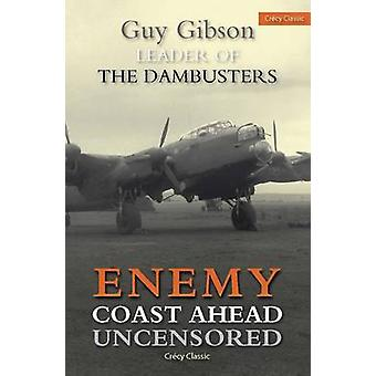 Enemy Coast Ahead Uncensored - The Real Guy Gibson by Guy Gibson - 978