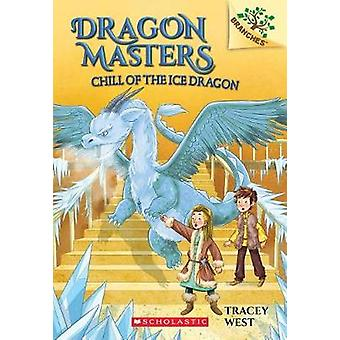 Chill of the Ice Dragon - A Branches Book (Dragon Masters #9) by Trace