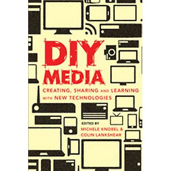 DIY Media - Creating - Sharing and Learning with New Technologies (1st