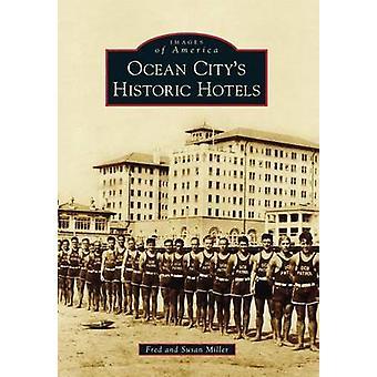 Ocean City S Historic Hotels by Fred Miller - Susan Miller - 97814671