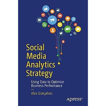 Social Media Analytics Strategy - Using Data to Optimize Business Perf